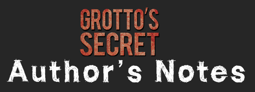 The Grotto's Secret Author's Notes